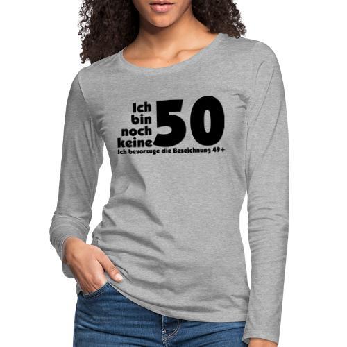 50 Jahre alt/jung - Frauen Premium Langarmshirt