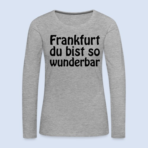 FRANKFURT Du bist so - Frauen Premium Langarmshirt