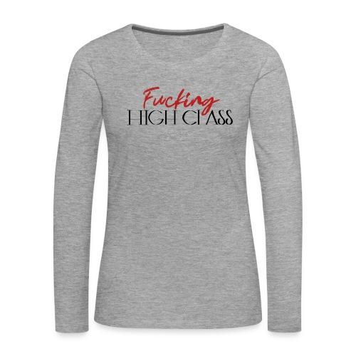 Fucking high class - Women's Premium Longsleeve Shirt