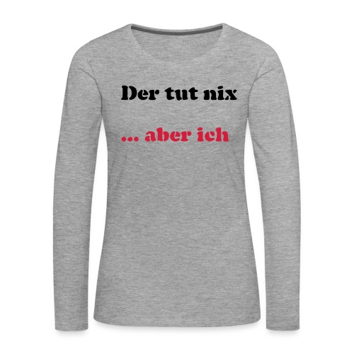 Der tut nix/was - Frauen Premium Langarmshirt