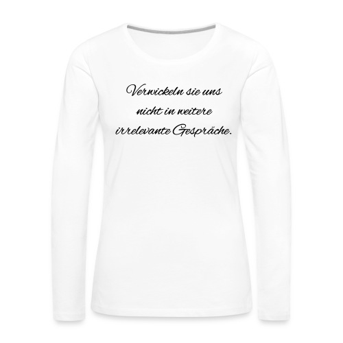 irrelevante Gespraeche - Frauen Premium Langarmshirt