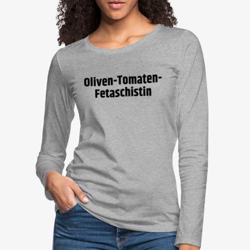 Oliven-Tomaten-Fetaschistin - Frauen Premium Langarmshirt