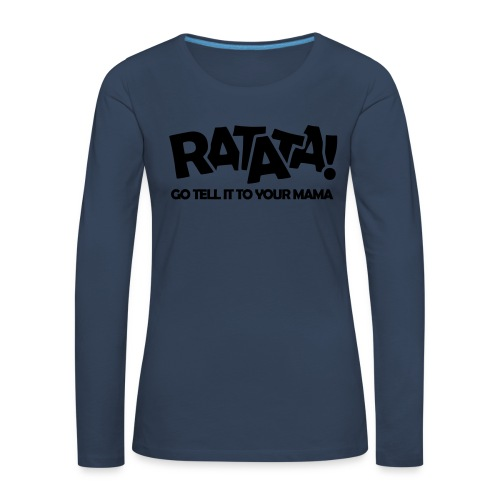 RATATA full - Frauen Premium Langarmshirt