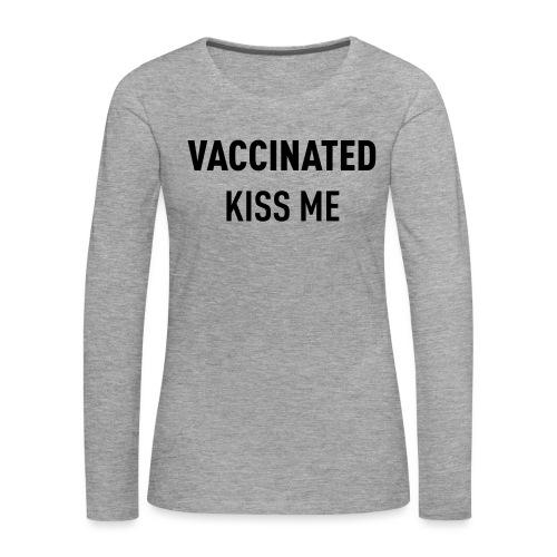 Vaccinated Kiss me - Women's Premium Longsleeve Shirt