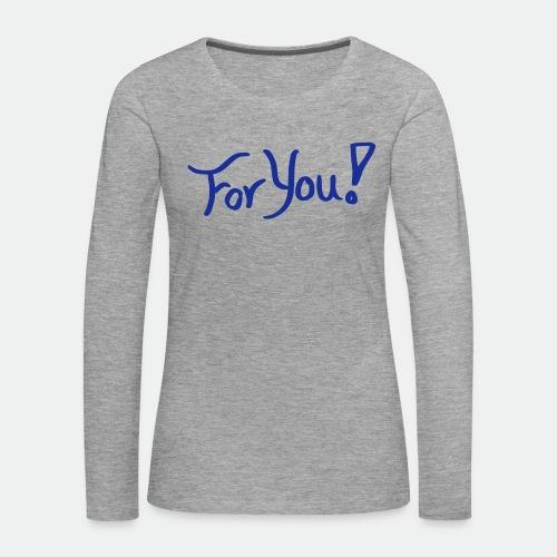 for you! - Women's Premium Longsleeve Shirt
