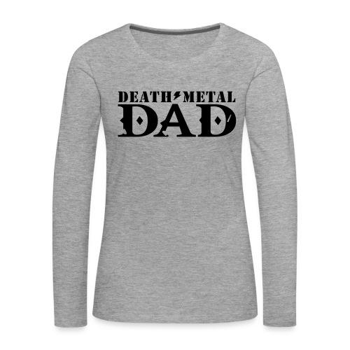 death metal dad - Vrouwen Premium shirt met lange mouwen