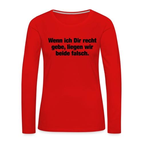 Wenn ich Dir recht gebe... (Spruch) - Frauen Premium Langarmshirt