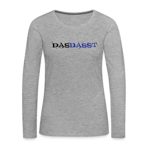 das basst - Frauen Premium Langarmshirt