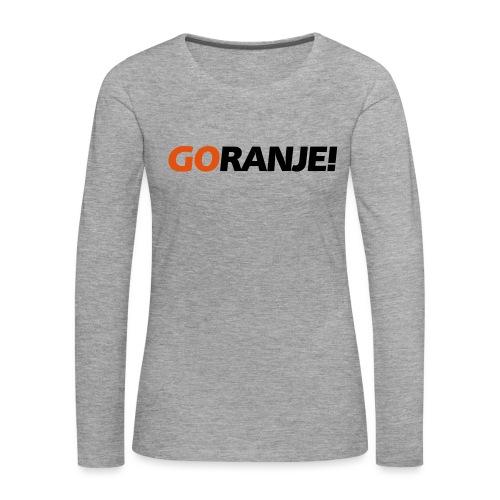 Go Ranje - Goranje - 2 kleuren - Vrouwen Premium shirt met lange mouwen