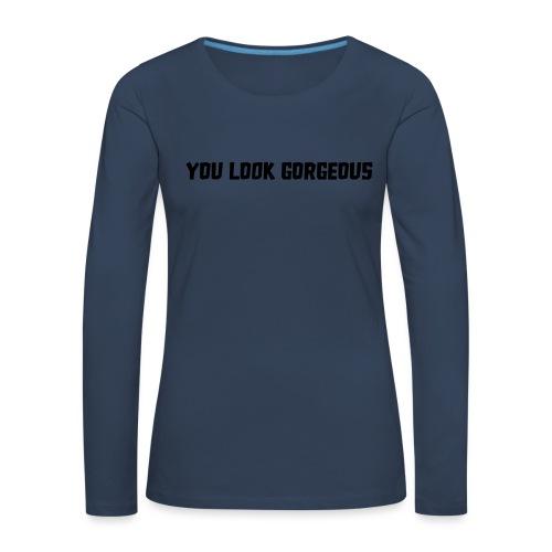 YOU LOOK GORGEOUS - Vrouwen Premium shirt met lange mouwen