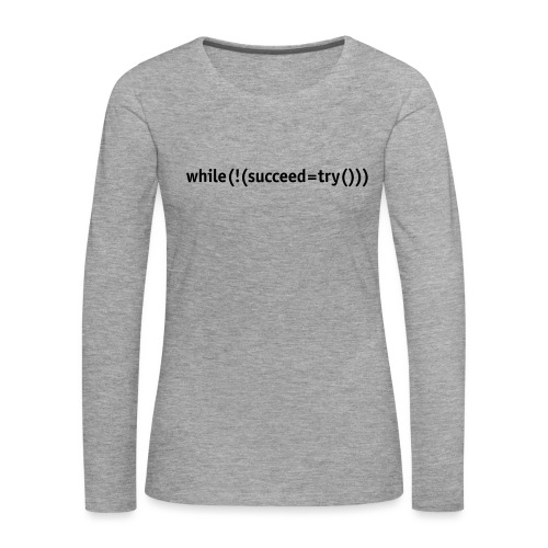 While not succeed, try again. - Women's Premium Longsleeve Shirt
