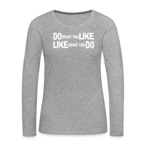 DO WHAT YOU LIKE weiß - Frauen Premium Langarmshirt