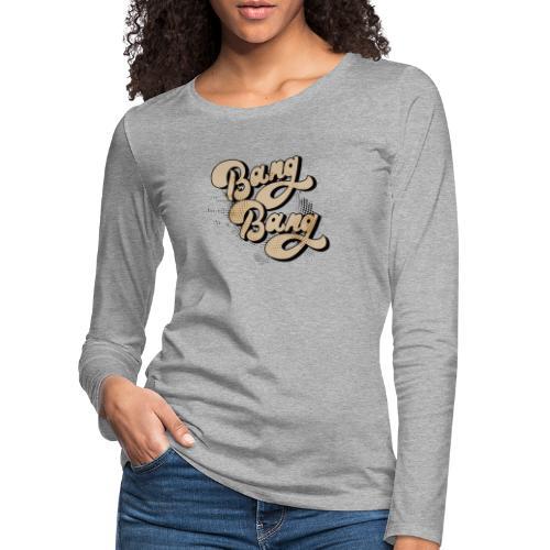 BANG BANG ! - T-shirt manches longues Premium Femme