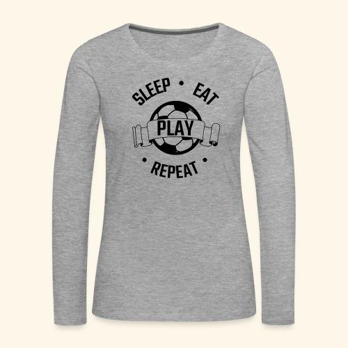 FOOTBALL soccer - Eat sleep play repeat - ballon - T-shirt manches longues Premium Femme
