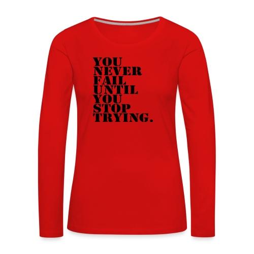 You never fail until you stop trying shirt - Naisten premium pitkähihainen t-paita