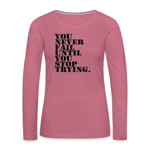 You never fail until you stop trying shirt - Naisten premium pitkähihainen t-paita