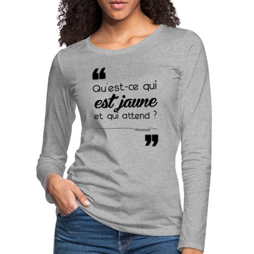 Qu'est-ce qui est jaune et qui attend ? - T-shirt manches longues Premium Femme