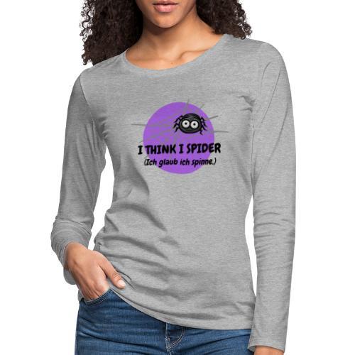 I think I spider! - Frauen Premium Langarmshirt