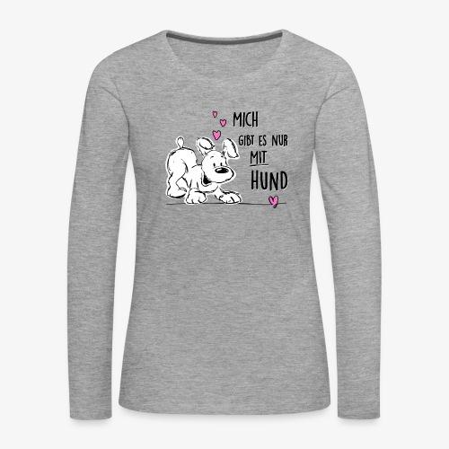 Mich gibts nur mit Hund - Frauen Premium Langarmshirt