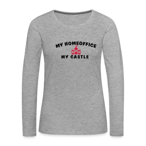 MY HOMEOFFICE MY CASTLE - Frauen Premium Langarmshirt