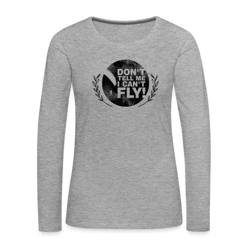 DON'T TELL ME I CAN'T FLY - girls - Frauen Premium Langarmshirt