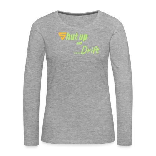 Shut up and drift ! - T-shirt manches longues Premium Femme