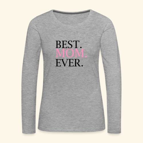 Best Mom Ever nbg 2000x2000 - Dame premium T-shirt med lange ærmer