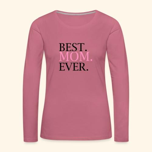 Best Mom Ever nbg 2000x2000 - Dame premium T-shirt med lange ærmer