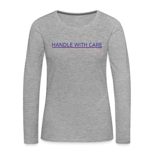 To handle with care - T-shirt manches longues Premium Femme
