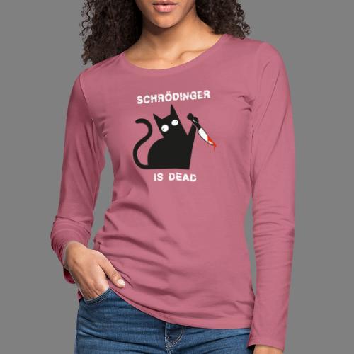 Schrödinger is dead - Frauen Premium Langarmshirt