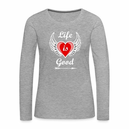 Life is good - Frauen Premium Langarmshirt