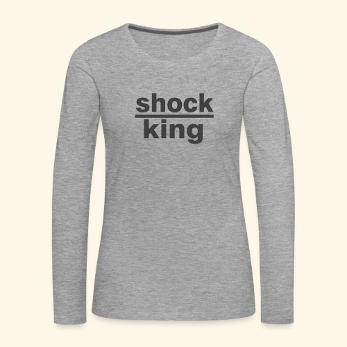 shock king funny - Maglietta Premium a manica lunga da donna