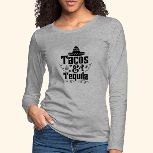 Tacos & Tequila - Frauen Premium Langarmshirt