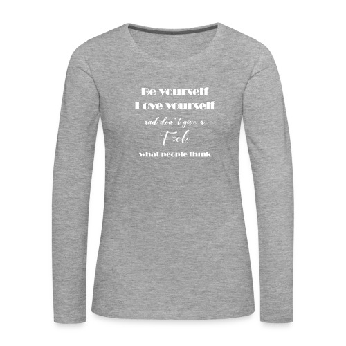 Be yourself, Love yourself... white - Frauen Premium Langarmshirt