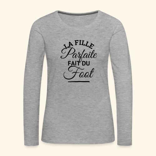 FOOTBALLEUSE - fille parfaite fait du football - T-shirt manches longues Premium Femme