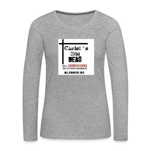 Christ's Not Dead - T-shirt manches longues Premium Femme