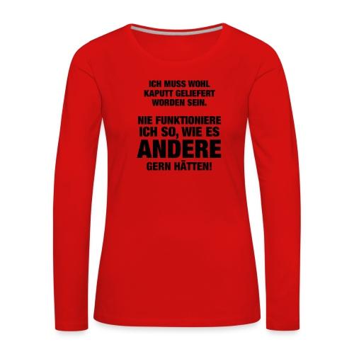 Ich muss wohl kaputt geliefert... (Spruch) - Frauen Premium Langarmshirt