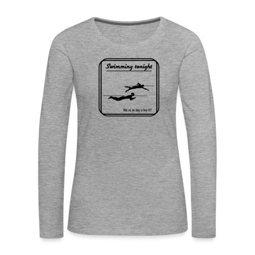 Swimming tonight - Naisten premium pitkähihainen t-paita
