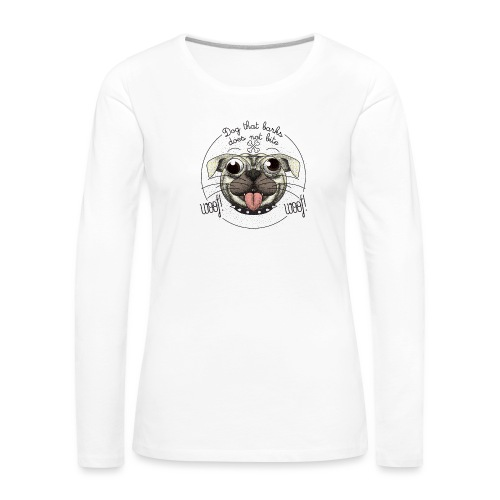 Dog that barks does not bite - Maglietta Premium a manica lunga da donna
