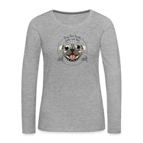 Dog that barks does not bite - Maglietta Premium a manica lunga da donna