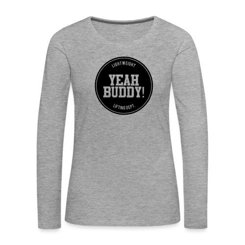 Yeah Buddy - Naisten premium pitkähihainen t-paita