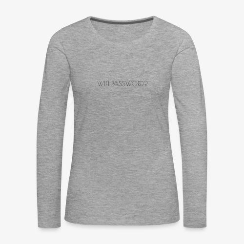 WIFI PASSWORD? - Women's Premium Longsleeve Shirt