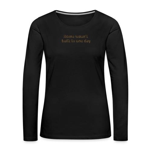 Rome n'a pas été construite en un jour - T-shirt manches longues Premium Femme