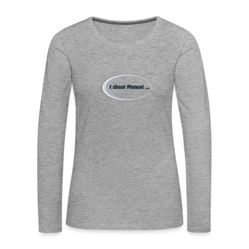 I shoot manual slogan - Women's Premium Longsleeve Shirt