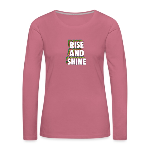 Rise and Shine Meme - Women's Premium Longsleeve Shirt