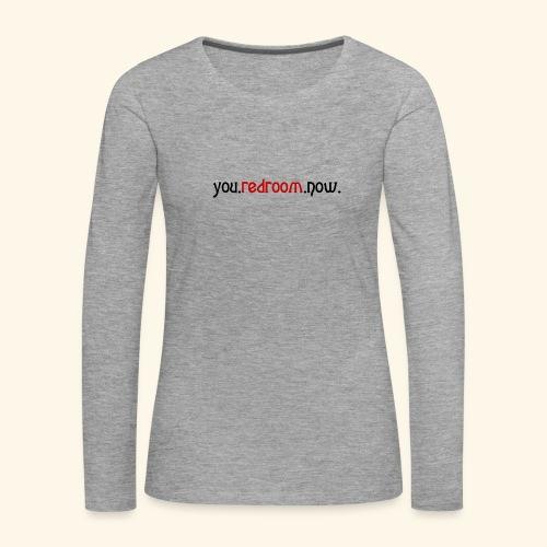 you redroom now - Women's Premium Longsleeve Shirt