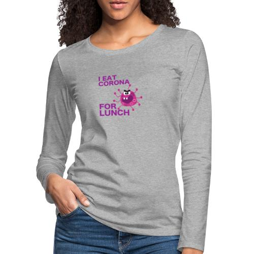 I Eat Corona For Lunch - Coronavirus fun shirt - Vrouwen Premium shirt met lange mouwen
