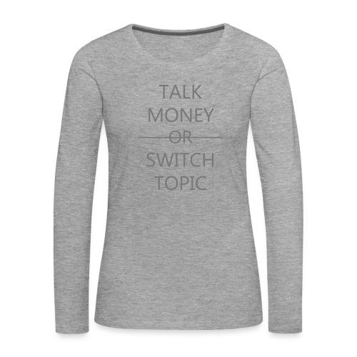 Talk Money or Switch Topic - Vrouwen Premium shirt met lange mouwen