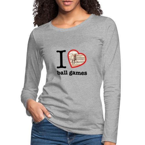 I love ball games Dog playing ball retrieving ball - Women's Premium Longsleeve Shirt