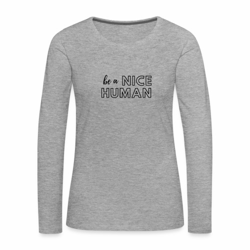 Be a Nice Human | monochrome black - Maglietta Premium a manica lunga da donna